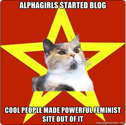 meme mit lenincat, text lautet: alphagirls started blog - cool people made powerful feminist site out of it